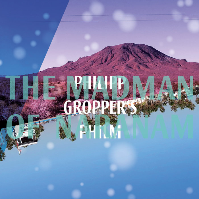 Philipp Gropper's Philm 'The Madman of Naranam'